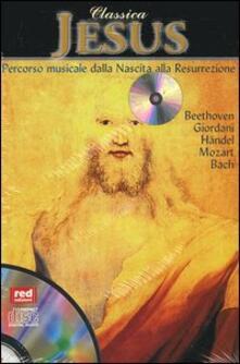 Classica. Jesus. Percorso musicale dalla nascita alla resurrezione. Con CD Audio.pdf