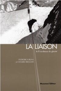 La liaison. Il filo teso sul ghiacciaio. Ediz. francese - Federica Busa,Cesare Bieller - copertina