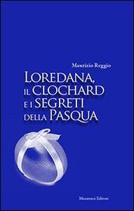 Loredana, il clocahrd e i segreti della Pasqua - Maurizio Reggio - copertina
