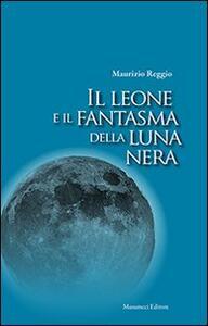 Il leone e il fanstama della luna nera - Maurizio Reggio - copertina
