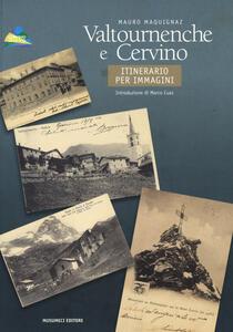 Valtournenche e Cervino. Itinerario per immagini - Mauro Maquignaz - copertina