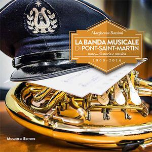 La banda musicale di Pont-Saint-Martin. Note... di storia e musica 1900-2016 - Margherita Barsimi - copertina