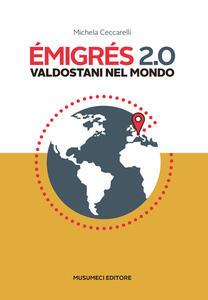 Emigrés 2.0. Valdostani nel mondo. Ediz. italiana e francese - Michela Ceccarelli - copertina