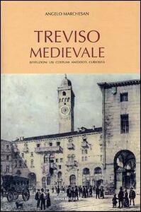 Treviso medievale. Istituzioni, usi, costumi, aneddoti, curiosità (rist. anast. Treviso, 1923) - Angelo Marchesan - copertina