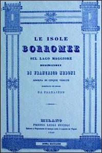 Le isole Borromee sul Lago Maggiore (rist. anast. Milano, 1840) - Francesco Medoni - copertina