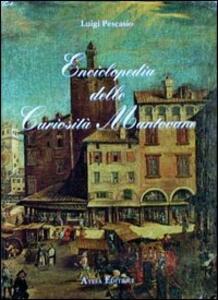 Enciclopedia delle curiosità mantovane. Vol. 1 - Luigi Pescasio - copertina