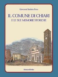 Il Il comune di Chiari e le sue memorie storiche (rist. anast. Brescia, 1880) - Rota G. Battista - wuz.it