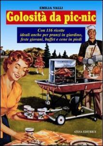 Golosità da pic-nic. Ricette ideali anche per pranzi in giardino, feste giovani, buffet e cene in piedi