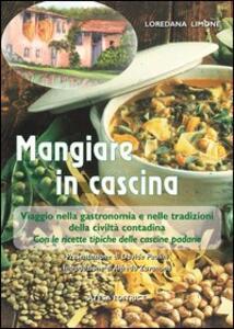 Mangiare in cascina. Viaggio nella gastronomia e nelle tradizioni della civiltà contadina - Loredana Limone - copertina
