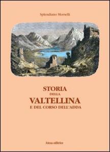 Storia della Valtellina e del corso dell'Adda - Splendiano Morselli - copertina