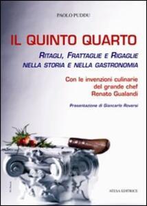 Il quinto quarto. Ritagli, frattaglie, rigaglie nella storia della gastronomia. Con le ricette del grande chef Renato Gualandi - Paolo Puddu - copertina