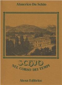 Schio nel corso dei tempi (rist. anast. Venezia, 1890) - Da Schio Almerico - wuz.it