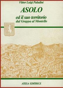 Asolo ed il suo territorio dal Grappa al Montello (rist. anast. Asolo, 1919/2)