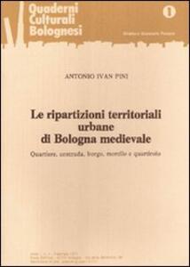 Le ripartizioni territoriali urbane di Bologna medievale - Antonio I. Pini - copertina