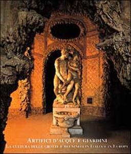 Artefici d'acque e giardini. La cultura delle grotte e dei ninfei in Italia e in Europa. Atti del Convegno (Firenze-Lucca, 1998) - copertina