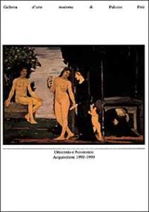 Ottocento e Novecento. Acquisizioni 1990-1999. Galleria d'arte moderna di Palazzo Pitti