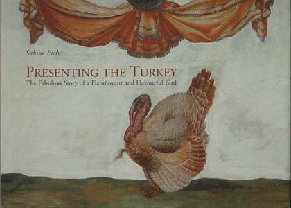Presenting the Turkey. The fabulous story of a flamboyant and flavourful bird - Sabine Eiche - copertina