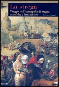 La strega. Viaggio nell'iconografia di maghe, malefiche e fattucchiere - Lorenzo Lorenzi - copertina