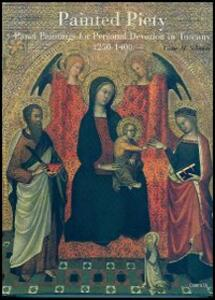 Painted Piety. Panel Paintings for Personal Devotion in Tuscany 1250-1400 - Victor M. Schmidt - copertina