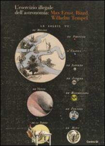 L' esercizio illegale dell'astronomia: Max Ernst, Iliazd, Wilhelm Tempel - copertina