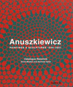 Anuszkiewicz. Paintings & sculptures 1945-2001. Catalogue raisonné - copertina