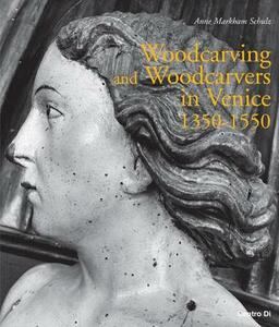 Woodcarving and woodcarvers in Venice 1350-1550 - Anne Markham Schulz - copertina