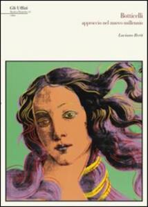 Botticelli. Approccio nel nuovo millennio - Luciano Berti,Antonio Natali,Mario Sperenzi - copertina