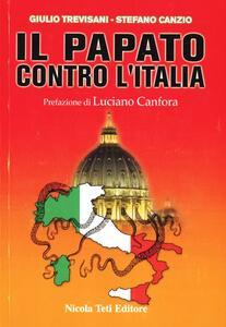 Il Papato contro l'Italia - Giulio Trevisani,Stefano Canzio - copertina
