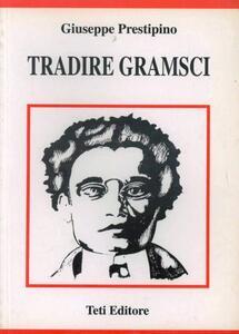 Tradire Gramsci - Giuseppe Prestipino - copertina