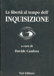 La libertà al tempo dell'inquisizione. Dal 1252 al 1948 - Davide Canfora - copertina