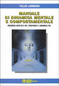 Manuale di dinamica mentale e comportamentale. Dinamica mentale del profondo e dinamica PSI - Tullio Lombardi - copertina