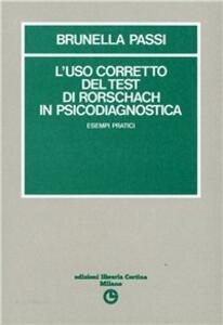 L' uso corretto del test di Rorschach in psicodiagnostica. Esempi pratici - Brunella Passi - copertina