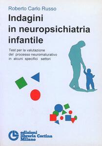 Indagini in neuropsichiatria infantile. Test per la valutazione del processo neuromaturativo in alcuni specifici settori - Roberto Carlo Russo - copertina