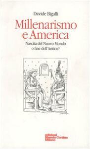 Millenarismo e America. Nascita del nuovo mondo o fine dell'antico? - Davide Bigalli - copertina