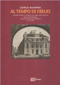 Al tempo di Freud. Scenari storici e vicende culturali alla nascita della psicoanalisi e della psicologia analitica 1775-1939
