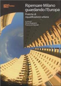 Ripensare Milano guardando l'Europa. Pratiche di riqualificazione urbana - copertina