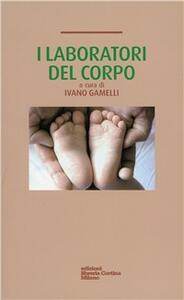 I laboratori del corpo - Ivano Gamelli - copertina