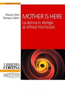 Mother is here. La donna in «Vertigo» di Alfred Hitchcock - Mauro Giori,Tomaso Subini - copertina