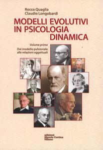 Modelli evolutivi in psicologia dinamica. Vol. 1: Dal modello pulsionale alle relazioni oggettuali. - Rocco Quaglia,Claudio Longobardi - copertina