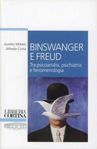 Binswanger e Freud. Tra psicoanalisi, psichiatria e fenomenologia - Aurelio Molaro,Alfredo Civita - copertina