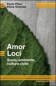 Amor loci. Suolo, ambiente, cultura civile - Paolo Pileri,Elena Granata - copertina
