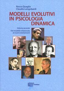 Modelli evolutivi in psicologia dinamica. Vol. 2: Dal modello relazionale ai nuovi orientamenti. - Rocco Quaglia,Claudio Longobardi - copertina