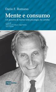 Mente e consumo. Un percorso di ricerca nella psicologia che cambia - Dario F. Romano - copertina