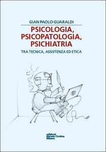 Psicologia, psicopatologia, psichiatria. Tra tecnica, assistenza ed etica - G. Paolo Guaraldi - copertina