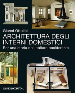 Architettura degli interni domestici. Per una storia dell'abitare occidentale - Gianni Ottolini - copertina