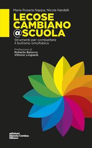 Lecosecambiano@scuola. Strumenti per combattere il bullismo omofobico - Maria Rosaria Nappa,Nicola Nardelli - copertina