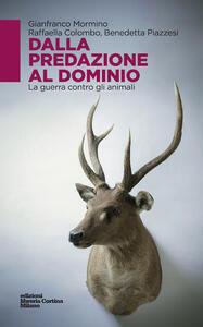 Dalla predazione al dominio. La guerra contro gli animali - Gianfranco Mormino,Raffaella Colombo,Benedetta Piazzesi - copertina
