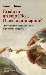 Credo in un solo Dio... O me lo immagino? I meccanismi cognitivi sottesi al pensiero religioso