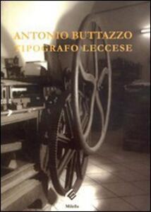 Antonio Buttazzo. Tipografo leccese - Alberto Buttazzo,Maurizio Nocera - copertina