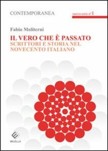 Il vero che è passato. Scrittori e storia del novecento italiano - Fabio Moliterni - copertina